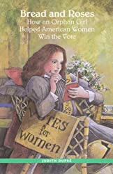Bread and roses: How an orphan girl helped American women win the vote (Navigators fiction series)