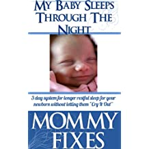 """Baby Sleeps Through The Night! - 3 day system for longer restful sleep for your newborn without letting them """"Cry It Out"""" (Mommy Fixes - Newborns to Toddlers Book 1) (English Edition)"""