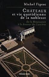 Châteaux et vie quotidienne de la noblesse: De la Renaissance à la douceur des Lumières