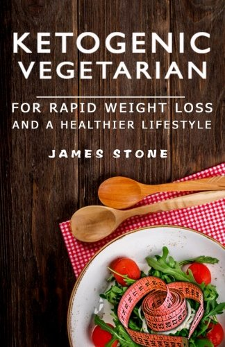 Ketogenic Vegetarian For Rapid Weight Loss And A Healthier Lifestyle: 2 weeks meal plan with 40 best easy & delicious keto vegetarian diet recipes ( ... Low Carb Paleo Atkins Diet Cookbook)