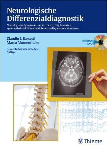 Neurologische Differenzialdiagnostik: Neurologische Symptome und Zeichen richtig bewerten, abklären und einordnen ( 18. Juli 2012 )