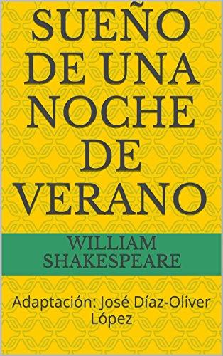 Sueño de una noche de verano: Adaptación: José Díaz-Oliver López por William Shakespeare