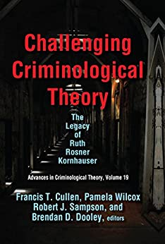 Challenging Criminological Theory: The Legacy of Ruth Rosner Kornhauser (Advances in Criminological Theory Book 19) Descargar Epub