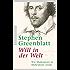 Will in der Welt: Wie Shakespeare zu Shakespeare wurde