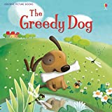 The Greedy Dog (Usborne Picture Books) by Rosie Dickins (2015-02-01)