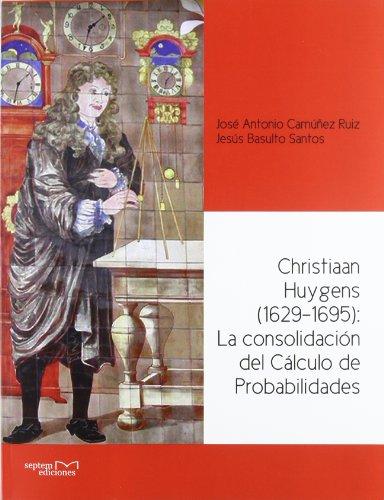 Christiaan huygens (1929-1695): la consolidacion del calculo de por Jesus Basulto Santos