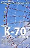 Foton Electric Photo Books Photographer Portfolio Series 016 PENTAX K-70 snapshots: HD PENTAX-DA 15mmF4ED AL Limited / smc PENTAX-DA 35mmF2.4AL / smc PENTAX-D FA MACRO 50mmF2.8