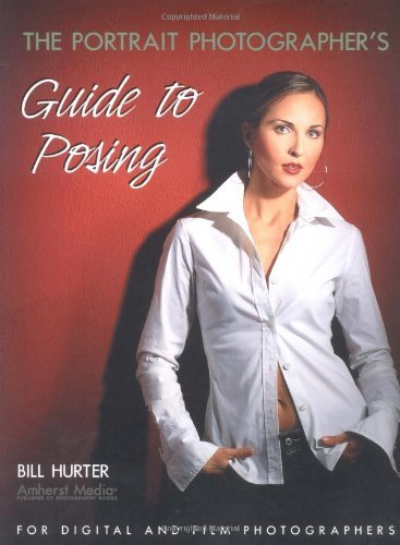 The Portrait Photographer's Guide to Posing by Bill Hurter (2004-04-01)