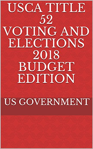 USCA Title 52 Voting and Elections 2018 Budget Edition (English Edition)