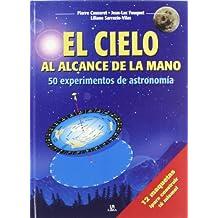 El cielo al alcance de la mano/ The Sky At Your Fingertips: 50 experimentos de astronomia/ 50 Experiments of Astronomy