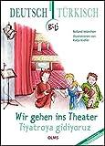 Wir gehen ins Theater - Tiyatroya gidiyoruz: Deutsch-türkische Ausgabe....