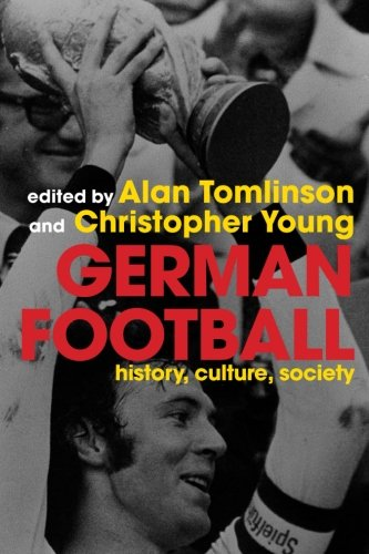 German football: History, Culture, Society and the World Cup 2006 (Deutschland 2006 Fussball Ball)