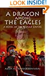 A Dragon among the Eagles: A Novel of...