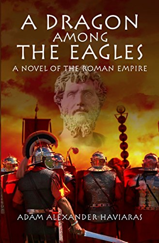 free kindle book A Dragon among the Eagles: A Novel of the Roman Empire (Eagles and Dragons Book 0)