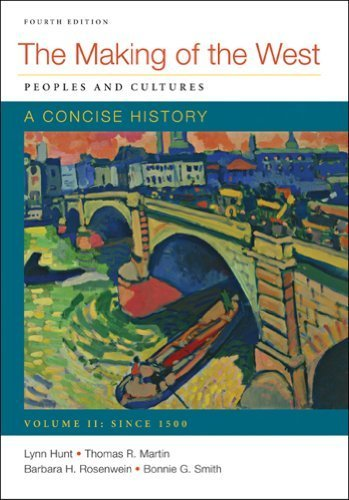 Making of the West: A Concise History, Volume II: Peoples and Cultures by Hunt, Lynn, Martin, Thomas R., Rosenwein, Barbara H., Smith, (2013) Paperback