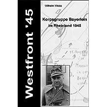 Westfront' 45 - Korpsgruppe Bayerlein im Rheinland 1945