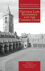 Natural Law, Economics and the Common Good (St Andrews Studies in Philosophy and Public Affairs) by Samuel Gregg (2012-03-01)