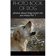 PHOTO BOOK OF DOG : photos about Dogs lovers let you enjoy Vol. 7 (English Edition)