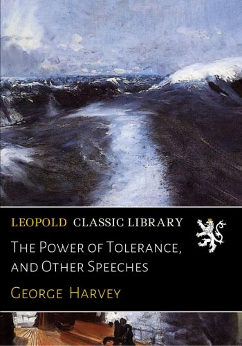 The Power of Tolerance, and Other Speeches por George Harvey