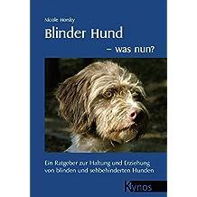 Blinder Hund - was nun? Ein Ratgeber zur Haltung und Erziehung von blinden und sehbehinderten Hunden