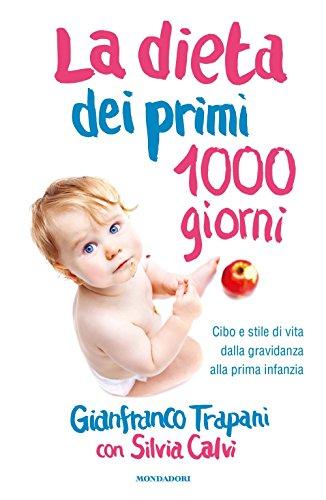 La dieta dei primi 1000 giorni. Cibo e stile di vita dalla gravidanza alla prima infanzia (Comefare)