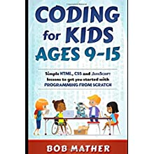 Coding for Kids Ages 9-15: Simple HTML, CSS and JavaScript lessons to get you started with Programming from Scratch (Paperback)