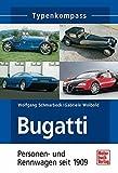 Bugatti: Personen- und Rennwagen seit 1909 (Typenkompass)
