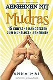 Abnehmen mit Mudras: 15 einfache Handgesten zum mühelosen Abnehmen - Anna Mai