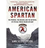 [(American Spartan: The Promise, the Mission, and the Betrayal of Special Forces Major Jim Gant)] [Author: Ann Scott Tyson] published on (April, 2014)
