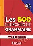 Les 500 exercices de grammaire + corrigés (B1) (French Edition)