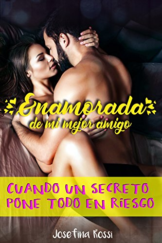 Enamorada de mi mejor amigo: Cuando un secreto pone todo en riesgo (Romance contemporáneo)