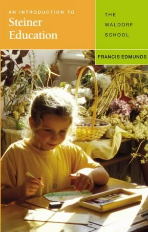 An Introduction to Steiner Education: The Waldorf School by Francis Edmunds (2004-05-10)