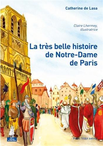 La très belle histoire de Notre-Dame de Paris par Catherine de Lasa