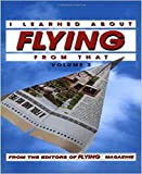 I Learned About Flying From That, Vol. 3: v. 3