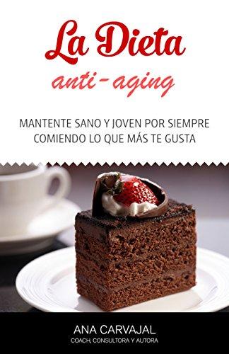 La Dieta Anti-Aging: Mantente sano y joven por siempre comiendo lo que más te gusta (Spanish Edition) (Anti-aging Joven)