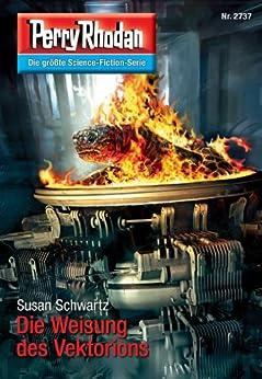 """Perry Rhodan 2737: Die Weisung des Vektorions (Heftroman): Perry Rhodan-Zyklus """"Das Atopische Tribunal"""" (Perry Rhodan-Die Gröβte Science- Fiction- Serie) von [Schwartz, Susan]"""