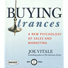 Buying Trances: A New Psychology of Sales and Marketing (Your Coach in a Box) by Joe Vitale (2007-09-11)
