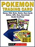 Pokemon Trading Card Game, TCG, Rules, Decks, Rare Cards, Online, APK, Rom, Download, Guide Unofficial (English Edition)