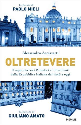 Oltretevere. Il rapporto tra i pontefici e i presidenti della Repubblica italiana dal 1946 a oggi