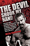 The Devil Shook My Hand - I've Been Shot, Stabbed and Accused of Murder. People Call Me Britain's Deadliest Bare-Knuckle Fighter. This is My Story
