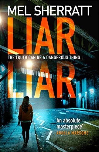 Liar Liar: The unmissable new crime thriller from the million copy bestseller (DS Grace Allendale, Book 3) by [Sherratt, Mel]