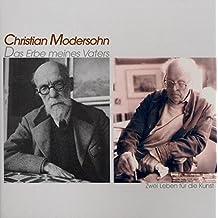 Christian Modersohn - Das Erbe meines Vaters: Zwei Leben für die Kunst