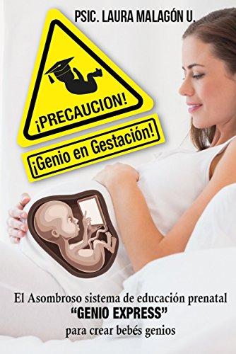 ¡PRECAUCION GENIO EN GESTACIÓN!: El asombroso sistema de estimulación prenatal