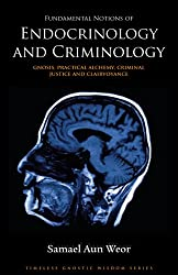 Fundamental Notions of Endocrinology and Criminology: Gnosis, Practical Alchemy, Criminal Justice, and Clairvoyance