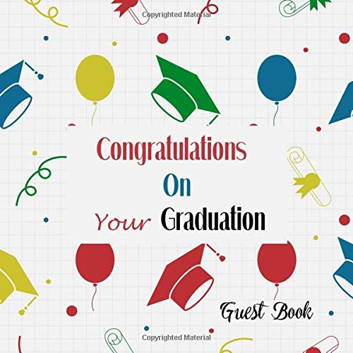 our Graduation Guest Book: Congratulatory Message Book With Motivational Quote And Gift Log Memory Year Book Keepsake Scrapbook For Grads (Graduation Gifts, Band 15) ()