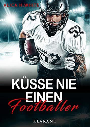 Küsse nie einen Footballer (Football Hearts 2) von [White, Alica H.]