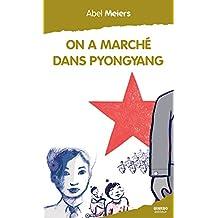On a marché dans Pyongyang: Une année en Corée du Nord (Mémoire d'Homme) (French Edition)