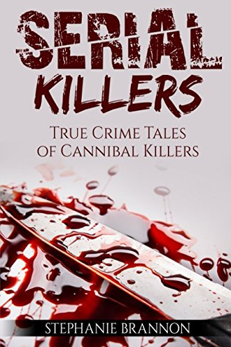 Serial Killers: True Crime Tales of Cannibal Killers (Killer-fiction Serial)