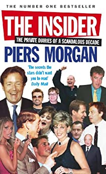 The Insider: The Private Diaries of a Scandalous Decade by [Morgan, Piers]