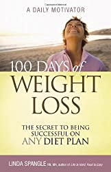 100 Days of Weight Loss: The Secret to Being Successful on Any Diet Plan: The Secret to Being Successful an Any Diet Plan